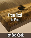 From Pixel to Print – Bob Cook